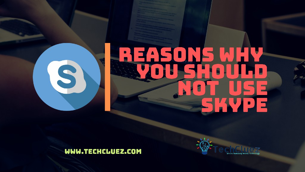 Reasons Why You Shouldn't Use Skype